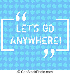 Word writing text Let S Go Anywhere. Business concept for...