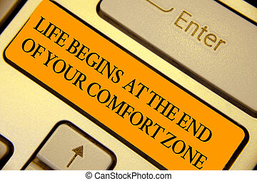 Word writing text Life Begins At The End Of Your Comfort Zone. Business concept for Make changes evolve grow Keyboard orange key Intention create computer computing reflection document.