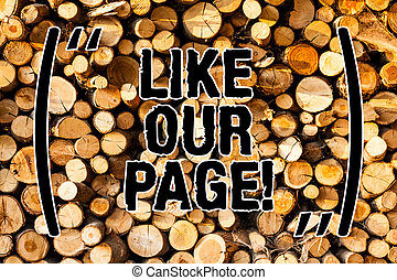 Word writing text Like Our Page. Business concept for Follow us on the internet Contact Look for our website Wooden background vintage wood wild message ideas intentions thoughts.