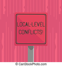 Word writing text Local Level Conflicts. Business concept for creating local incentives to spoil the process 3D Square Blank Colorful Caution Road Sign with Black Border Mounted on Wood.
