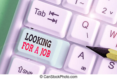 Word writing text Looking For A Job. Business photo showcasing Unemployed seeking work Recruitment Huanalysis Resources