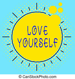 Word writing text Love Yourself. Business concept for have ...