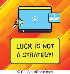 Word writing text Luck Is Not A Strategy. Business concept for It is not being Lucky when planned intentionally Tablet Video Player Uploading Downloading and Magnifying Glass Text Space.