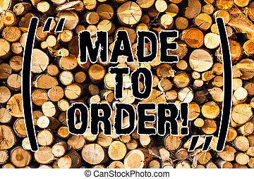 Word writing text Made To Order. Business concept for Something done specially for someone Tailored authentic Wooden background vintage wood wild message ideas intentions thoughts.