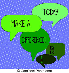 Word writing text Make A Difference. Business concept for have significant effect or non on demonstrating or situation Many Color Speech Bubble in Different Sizes and Shade for Group Discussion.