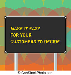 Word writing text Make It Easy For Your Customers To Decide. Business concept for Give clients good special options Blank Rectangular Outdoor Color Signpost photo with Two leg and Outline.