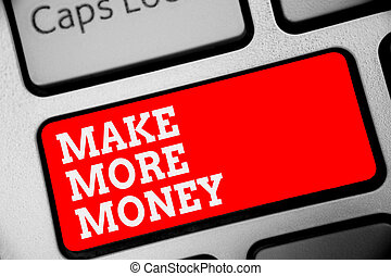 Word writing text Make More Money. Business concept for Increase your incomes salary benefits Work harder Ambition Keyboard red key Intention create computer computing reflection document.