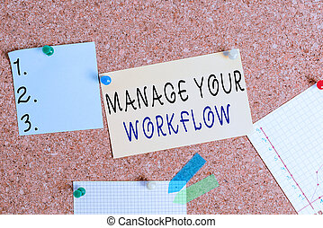 Word writing text Manage Your Workflow. Business concept for Workforce organization and management to boost office productivity Corkboard color size paper pin thumbtack tack sheet billboard notice board.