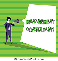 Word writing text Management Consultant. Business concept for gives professional advice about how to run a company Businessman Shouting on Megaphone and Blank White Uneven Shape Speech Bubble.