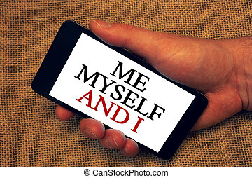Word writing text Me Myself And I. Business concept for...
