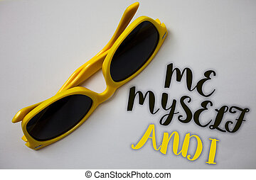 Word writing text Me Myself And I. Business concept for selfish self-independent Taking responsibility of actions Sunglass wonderful white background lovely message idea memories temple.
