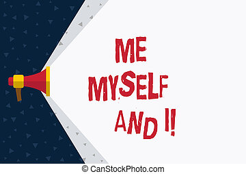 Word writing text Me Myself And I. Business concept for selfish selfindependent Taking responsibility of actions.