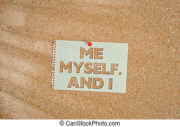 Word writing text Me Myself And I. Business concept for used by speaker to refer to herself as the object of a verb Corkboard color size paper pin thumbtack tack sheet billboard notice board.