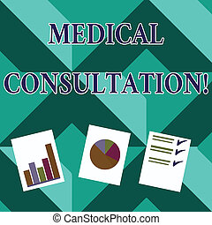 Word writing text Medical Consultation. Business concept for a rendering of medical advice or professional opinion Presentation of Bar, Data and Pie Chart Diagram Graph Each on White Paper.