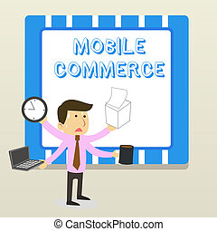 Word writing text Mobile Commerce. Business concept for Using mobile phone to conduct commercial transactions online Stressed Out Male Employee Manager Many Armed Multitasking Meet Deadline.