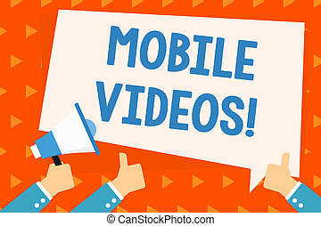 Word writing text Mobile Videos. Business concept for electronic media which is viewed or used on mobile phones Hand Holding Megaphone and Other Two Gesturing Thumbs Up with Text Balloon.