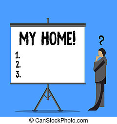 Word writing text My Home. Business concept for place you can feel comfortable cooking living and sleeping in Businessman with Question Mark Above his Head Standing Beside Blank Screen.