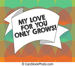 Word writing text My Love For You Only Grows. Business ...