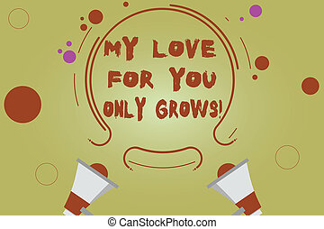 Word writing text My Love For You Only Grows. Business concept for Expressing roanalysistic feelings good emotions Two Megaphone and Circular Outline with Small Circles on Color Background.