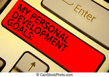 Word writing text My Personal Development Goals. Business concept for Desires Wishes Career Business planning Keyboard red key Intention create computer computing reflection document.