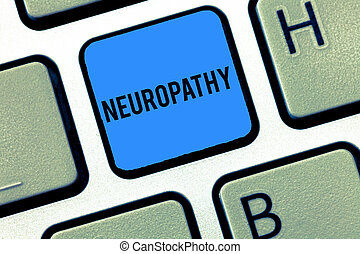 Word writing text Neuropathy. Business concept for Malfunctions of the nerves Loss of sense in the hands and feet