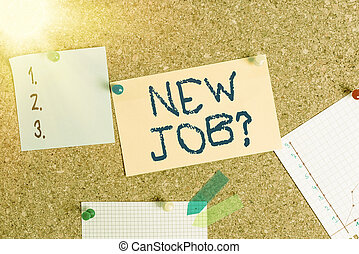 Word writing text New Job Question. Business concept for formal meeting which someone asked find out if they are suitable Corkboard color size paper pin thumbtack tack sheet billboard notice board.
