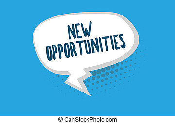 Word writing text New Opportunities. Business concept for A situation that makes it possible to do something
