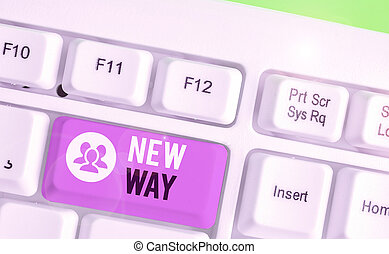 Word writing text New Way. Business concept for To move from one place To make changes and do something in a new way.