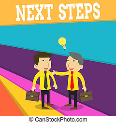 Word writing text Next Steps. Business concept for something you do or plan after you ve finished something else Two White Businessmen Colleagues with Brief Cases Sharing Idea Solution.
