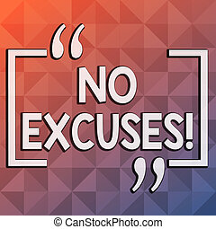 Word writing text No Excuses. Business concept for should not happen or expressing disapproval that it has happened Infinite Multi Tone Color Triangle Shape in Pyramid Pattern with Dimension.