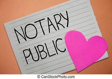 Word writing text Notary Public. Business concept for Legality Documentation Authorization Certification Contract