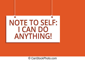 Word writing text Note To Self I Can Do Anything. Business concept for Motivation for doing something confidence Hanging board message communication open close sign orange background.