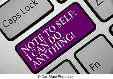 Word writing text Note To Self I Can Do Anything. Business concept for Motivation for doing something confidence Keyboard purple key Intention create computer computing reflection document.