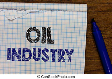 Word writing text Oil Industry. Business concept for Exploration Extraction Refining Marketing petroleum products Marker besides notebook crumpled papers ripped pages several tries mistakes.