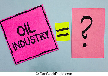 Word writing text Oil Industry. Business concept for Exploration Extraction Refining Marketing petroleum products Pink paper notes reminders equal sign question mark important answer.