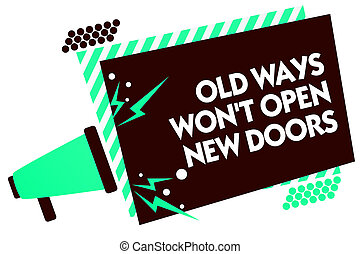 Word writing text Old Ways Won t not Open New Doors. Business concept for be different and unique to Achieve goals Megaphone loudspeaker green striped frame important message speaking loud.
