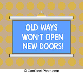 Word writing text Old Ways Won T Open New Doors. Business concept for Change way you do things to accomplish goals Blank Portable Wall Hanged Projection Screen for Conference Presentation.
