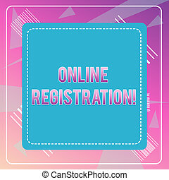 Word writing text Online Registration. Business concept for Process to Subscribe to Join an event club via Internet Dashed Stipple Line Blank Square Colored Cutout Frame Bright Background.