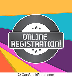 Word writing text Online Registration. Business concept for Process to Subscribe to Join an event club via Internet Colored Round Shape Label Badge Stars Blank Rectangular Text Box Award.