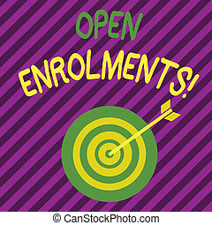 Word writing text Open Enrolments. Business concept for when employees may make changes to elected fringe benefit Color Dart Board in Concentric Style with Arrow Hitting the Center Bulls Eye.