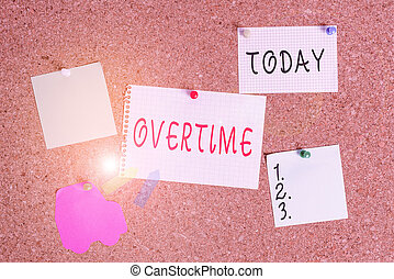 Word writing text Overtime. Business concept for Time or hours worked in addition to regular working hours Corkboard color size paper pin thumbtack tack sheet billboard notice board.