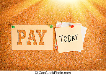 Word writing text Pay. Business concept for to give money to someone for something you want to buy or for services Corkboard color size paper pin thumbtack tack sheet billboard notice board.