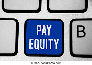 Word writing text Pay Equity. Business concept for eliminating sex and race discrimination in wage systems Keyboard blue key Intention create computer computing reflection document.