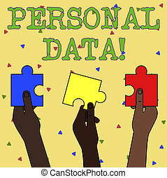 Word writing text Personal Data. Business concept for Information that relates to an identifiable individual Three Colored Empty Jigsaw Puzzle Pieces Held in Different People Hands.