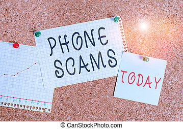 Word writing text Phone Scams. Business concept for use of telecommunications for illegally acquiring money Corkboard color size paper pin thumbtack tack sheet billboard notice board.