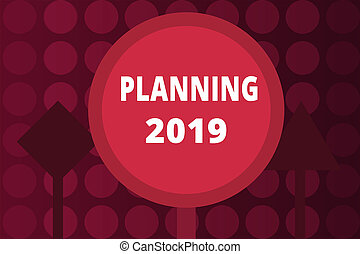 Word writing text Planning 2019. Business concept for Begin with end in the Mind Positioning Long term Objectives