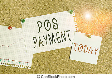 Word writing text Pos Payment. Business concept for customer tenders payment in exchange for goods and services Corkboard color size paper pin thumbtack tack sheet billboard notice board.