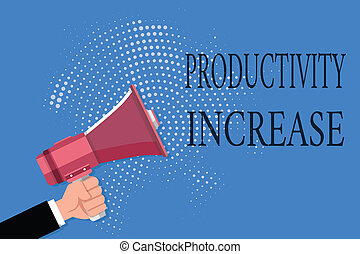 Word writing text Productivity Increase. Business concept for get more things done Output per unit of Product Input