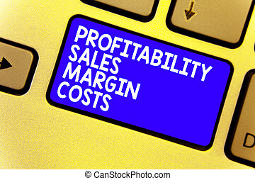 Word writing text Profitability Sales Margin Costs. Business concept for Business incomes revenues Budget earnings Keyboard blue key Intention create computer computing reflection document.