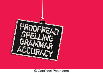 Word writing text Proofread Spelling Grammar Accuracy. Business concept for Grammatically correct Avoid mistakes Hanging blackboard message communication information sign pink background